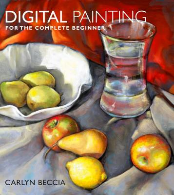 Digital Painting for the Complete Beginner By Beccia, Carlyn